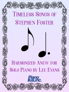 Timeless Songs of Stephen Foster Harmonized Anew for Solo Piano