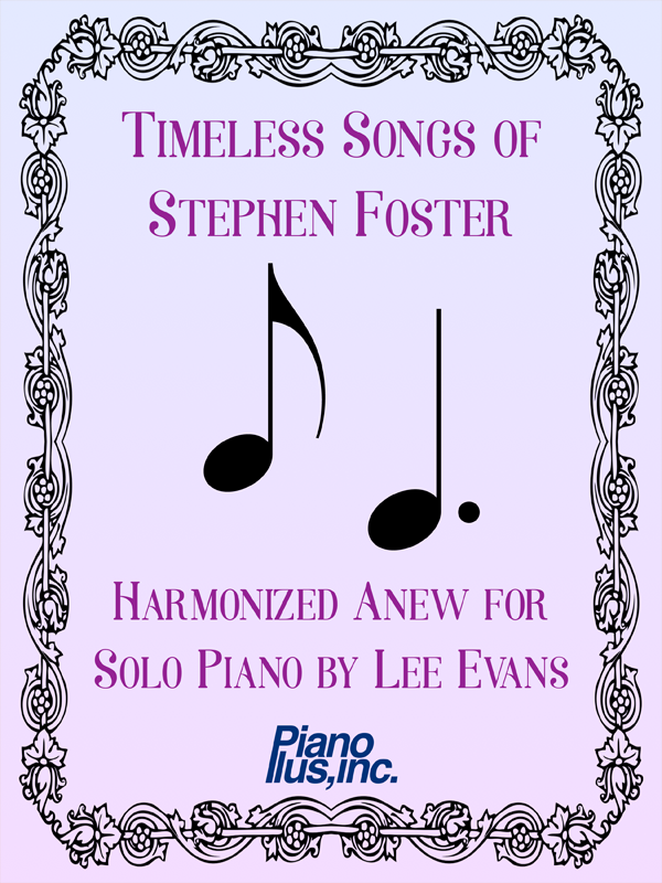 Timeless Songs of Stephen Foster Harmonized Anew for Solo Piano Cover